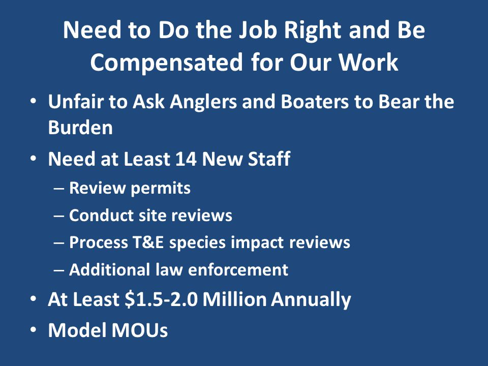 Need to Do the Job Right and Be Compensated for Our Work Unfair to Ask Anglers and Boaters to Bear the Burden Need at Least 14 New Staff – Review perm