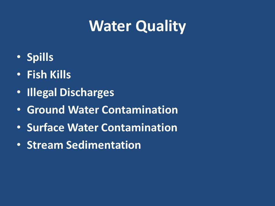 Water Quality Spills Fish Kills Illegal Discharges Ground Water Contamination Surface Water Contamination Stream Sedimentation
