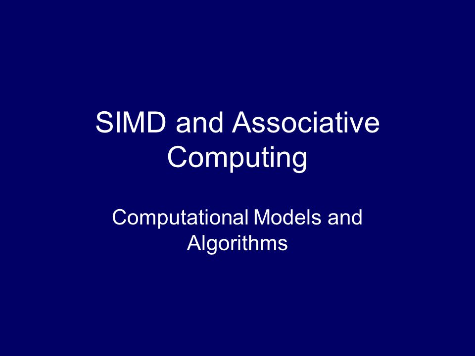 SIMD and Associative Computing Computational Models and Algorithms