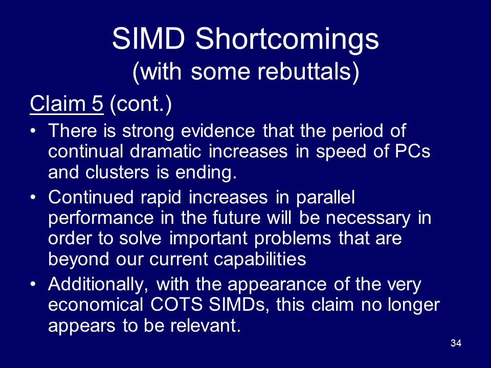 34 SIMD Shortcomings (with some rebuttals) Claim 5 (cont.) There is strong evidence that the period of continual dramatic increases in speed of PCs an