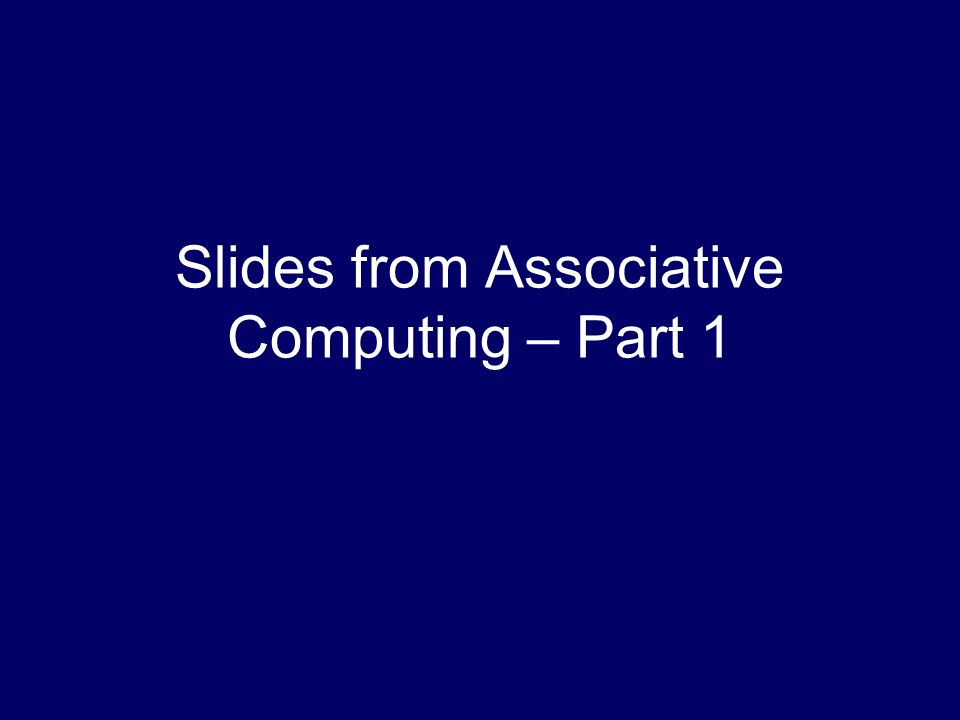 Slides from Associative Computing – Part 1