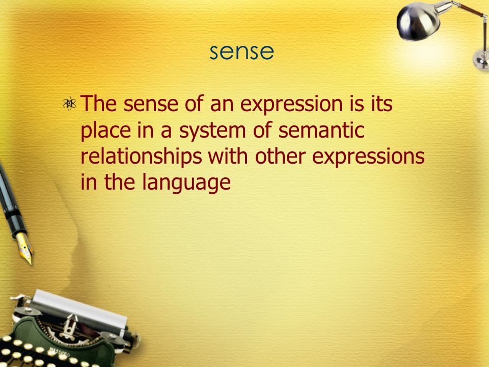 sense The sense of an expression is its place in a system of semantic relationships with other expressions in the language