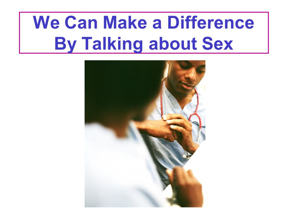 We Can Make a Difference By Talking about Sex