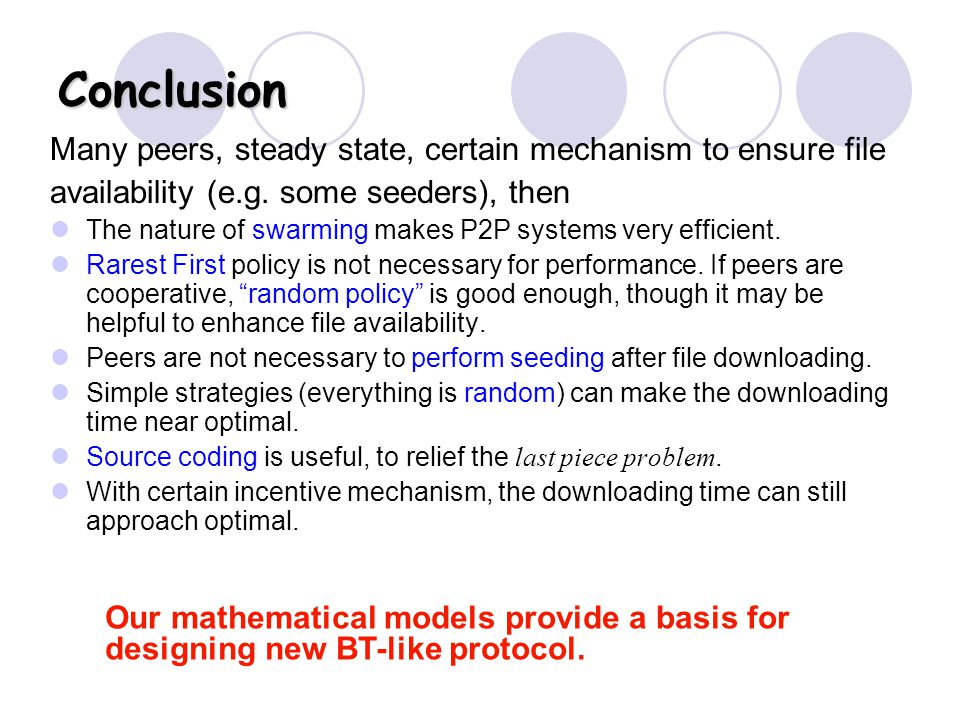 Conclusion Many peers, steady state, certain mechanism to ensure file availability (e.g.