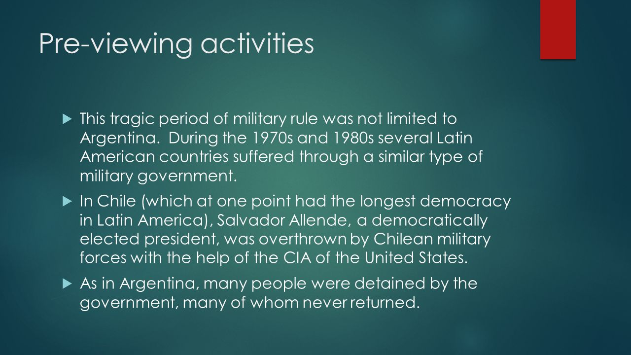 Pre-viewing activities  This tragic period of military rule was not limited to Argentina.
