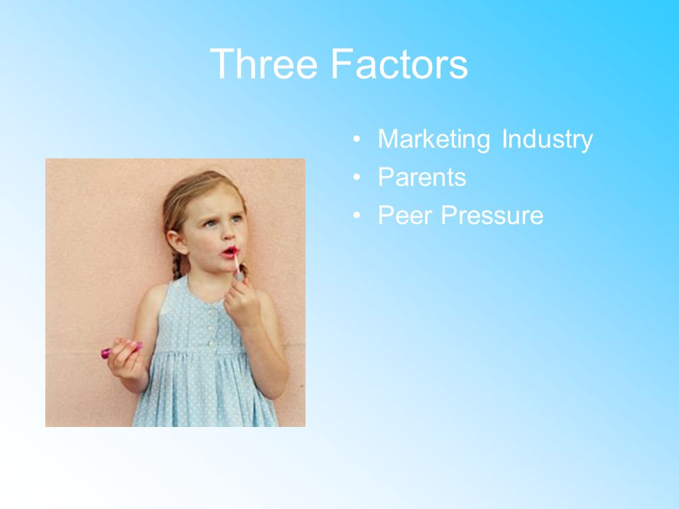 Three Factors Marketing Industry Parents Peer Pressure