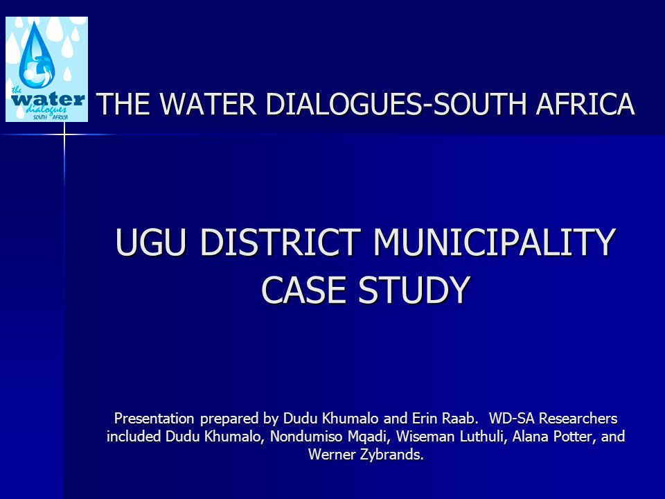 THE WATER DIALOGUES-SOUTH AFRICA UGU DISTRICT MUNICIPALITY CASE STUDY Presentation prepared by Dudu Khumalo and Erin Raab.