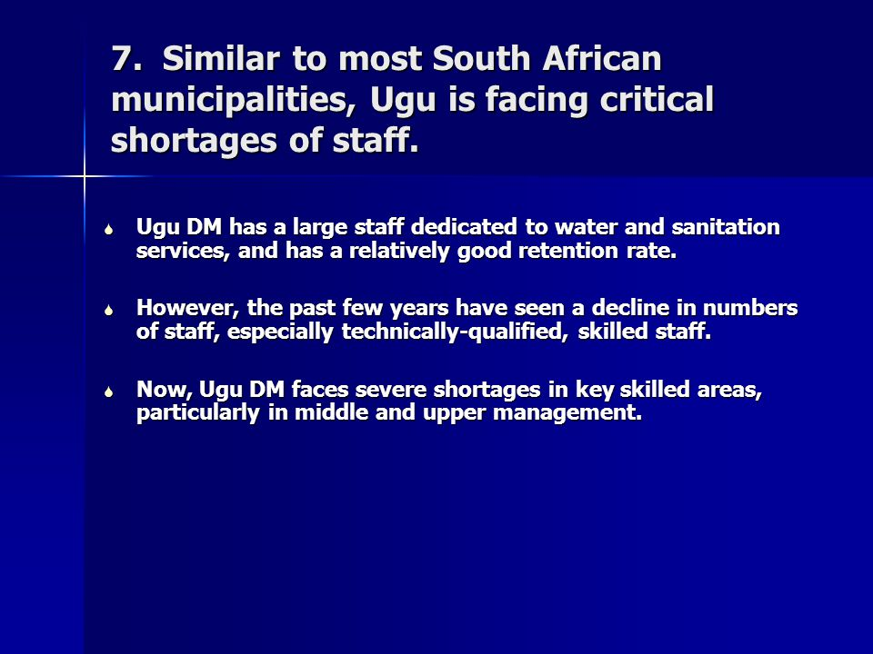 7. Similar to most South African municipalities, Ugu is facing critical shortages of staff.