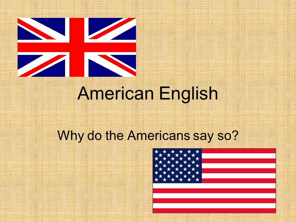American English Why do the Americans say so?