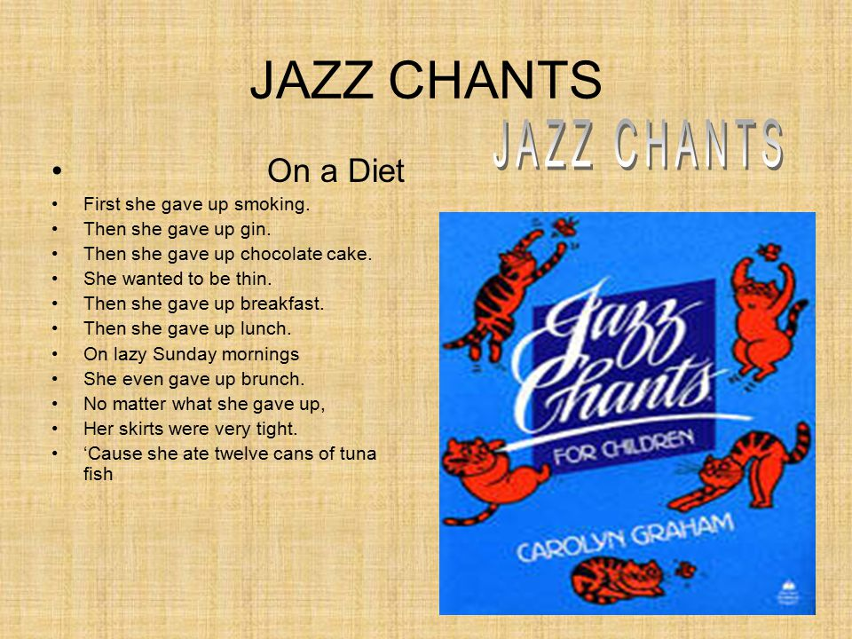 JAZZ CHANTS On a Diet First she gave up smoking. Then she gave up gin.