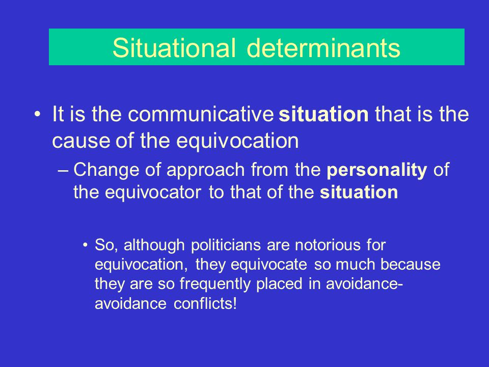 Equivocation theory Communicative responses are dimensional –Responses including avoidance-avoidance conflicts are more equivocal Direct avoidance- re