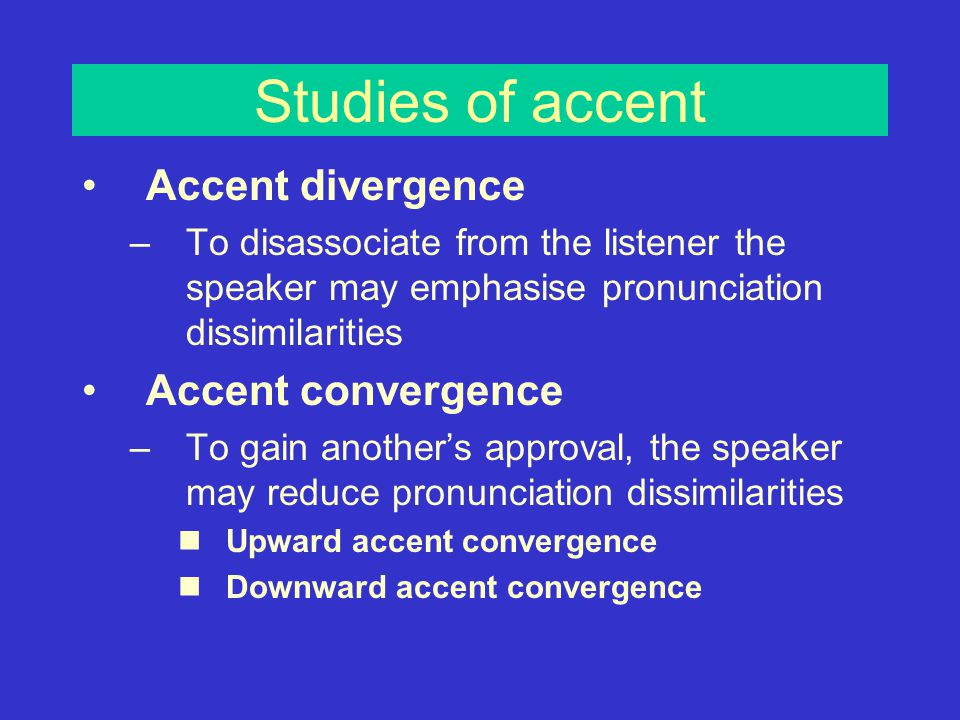 Speech Accommodation Theory Based on BYRNE's (1969) similarity- attraction theory –The more similar are our attitudes and beliefs to another, the more likely it is that we will be attracted to them –Speech is accommodated in order to reduce dissimilarites