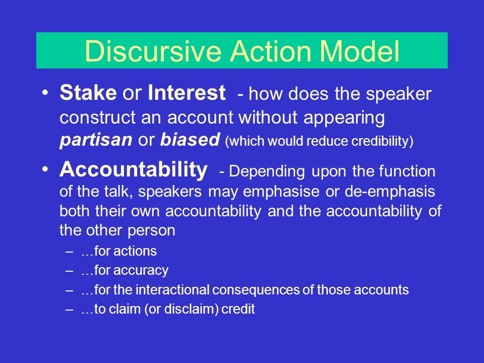 Discursive Action Model ACCOUNTABILITY –Analysis of who/what originally caused the event Who is accountable for its occurrence.