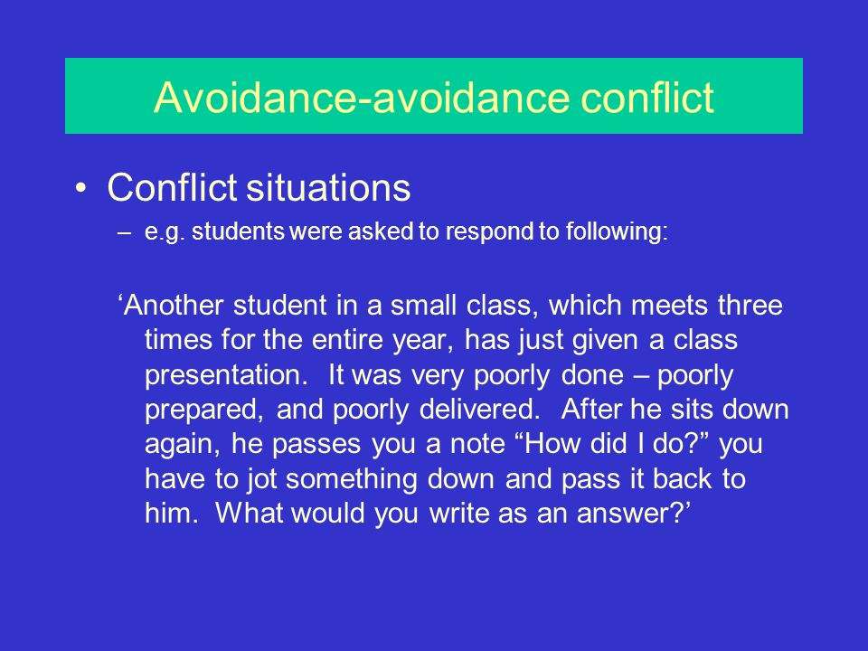Avoidance-avoidance conflict Conflict situations –e.g.