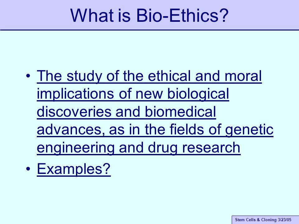 Stem Cells & Cloning 3/23/05 Why Bioethics?