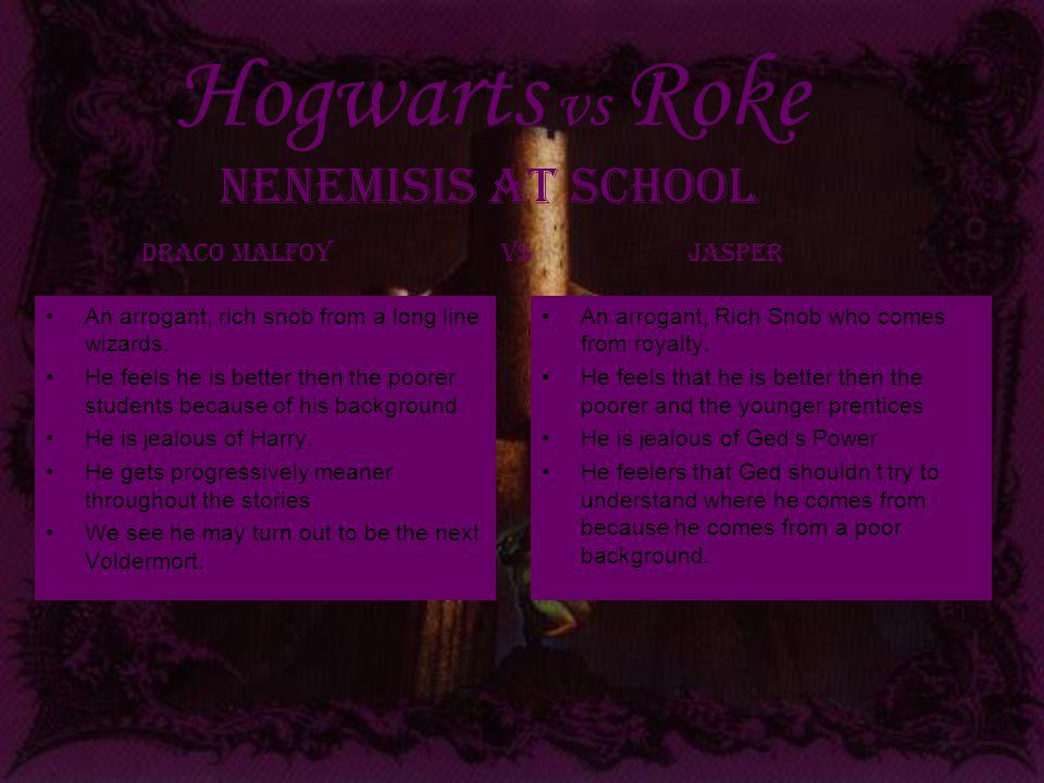 Hogwarts vs Roke An arrogant, rich snob from a long line wizards.