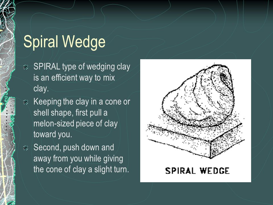 Spiral Wedge SPIRAL type of wedging clay is an efficient way to mix clay.