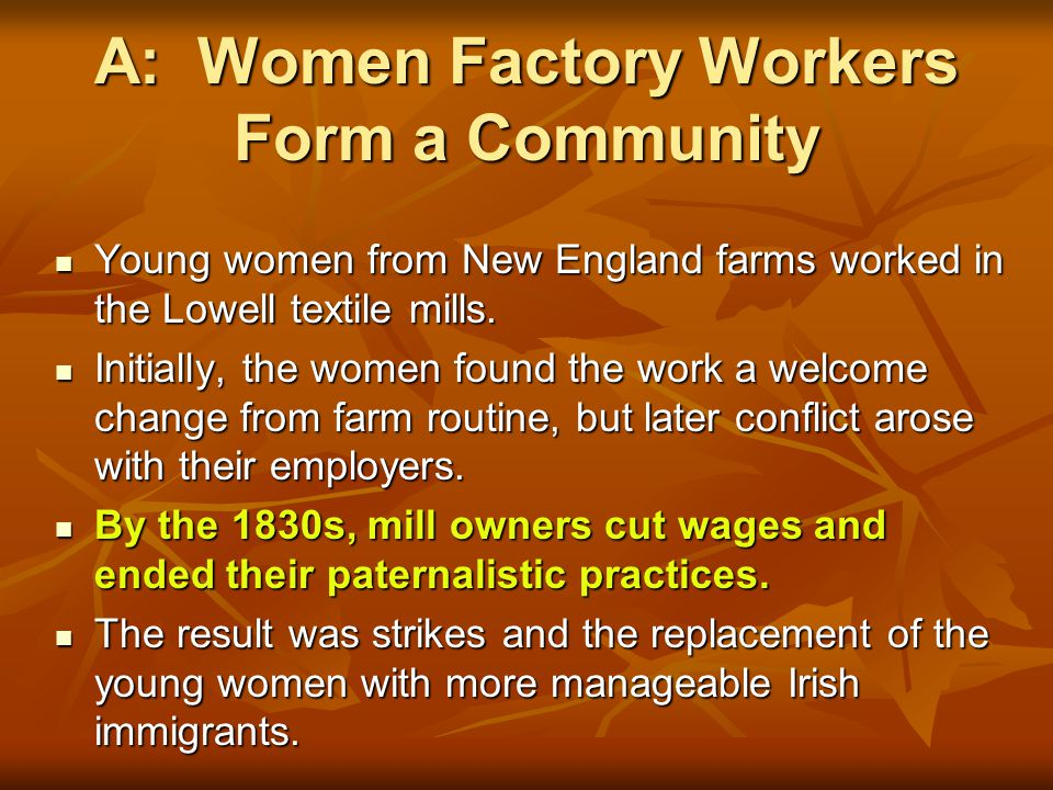 A: Women Factory Workers Form a Community Young women from New England farms worked in the Lowell textile mills.