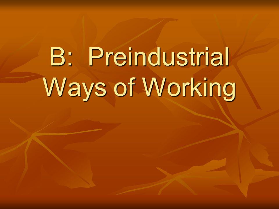 B: Preindustrial Ways of Working