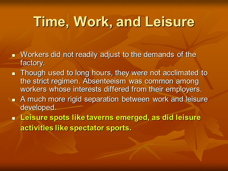 Time, Work, and Leisure Workers did not readily adjust to the demands of the factory.