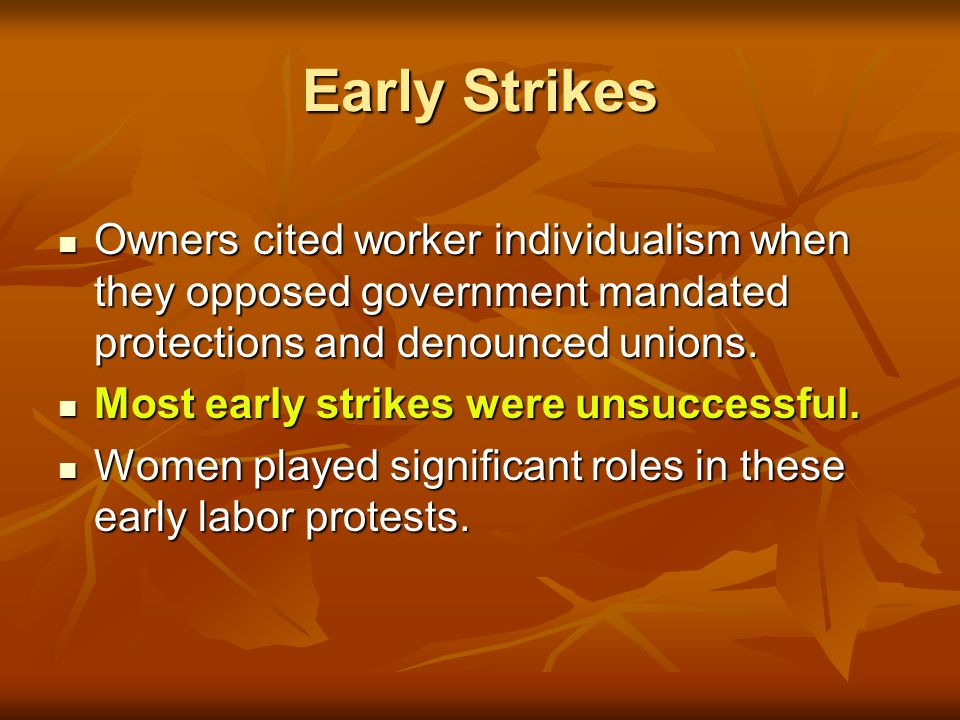 Early Strikes Owners cited worker individualism when they opposed government mandated protections and denounced unions.