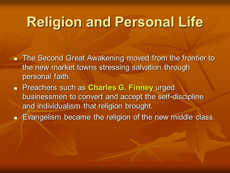 Religion and Personal Life The Second Great Awakening moved from the frontier to the new market towns stressing salvation through personal faith.