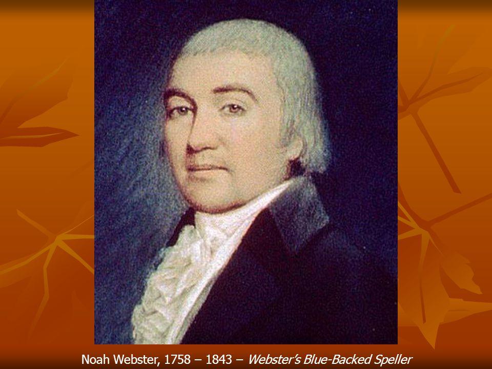 Noah Webster, 1758 – 1843 – Webster's Blue-Backed Speller