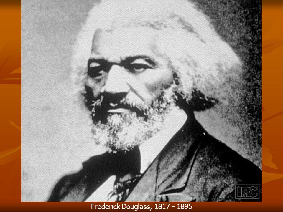 Frederick Douglass, 1817 - 1895