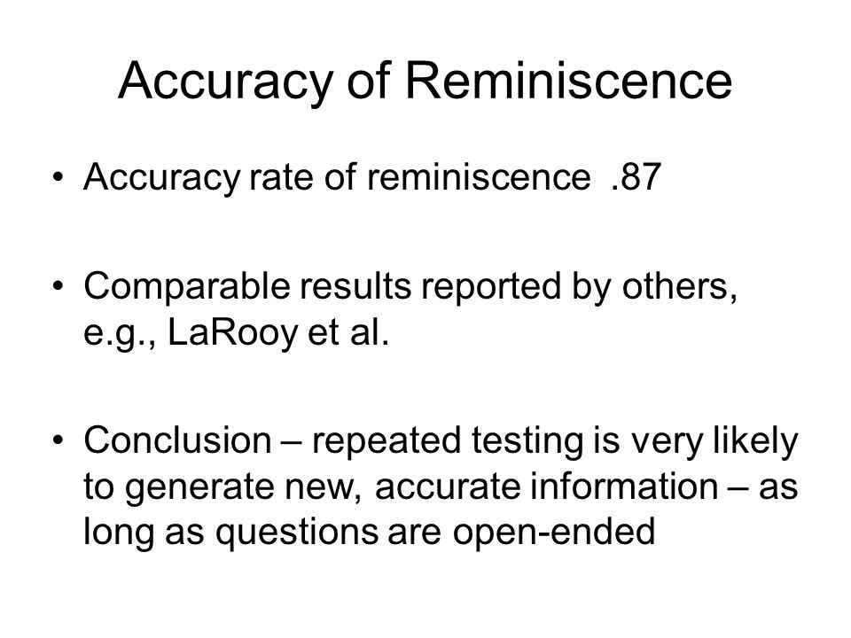 Accuracy of Reminiscence Accuracy rate of reminiscence.87 Comparable results reported by others, e.g., LaRooy et al.