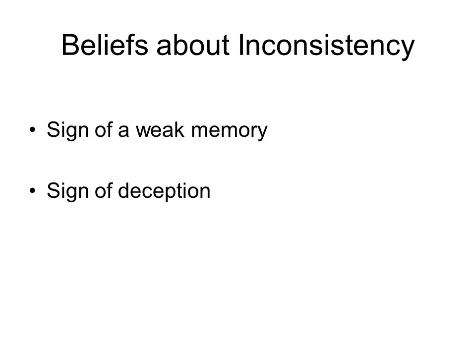 Beliefs about Inconsistency Sign of a weak memory Sign of deception