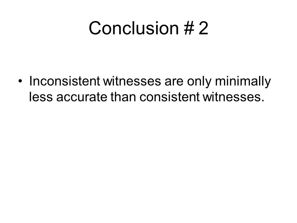 Conclusion # 2 Inconsistent witnesses are only minimally less accurate than consistent witnesses.