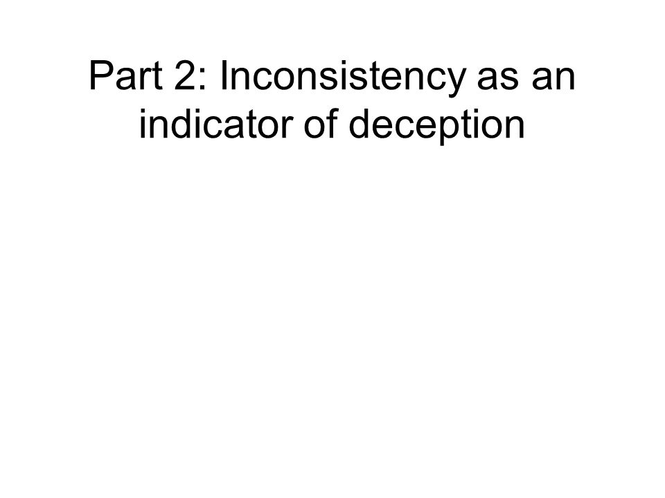 Part 2: Inconsistency as an indicator of deception
