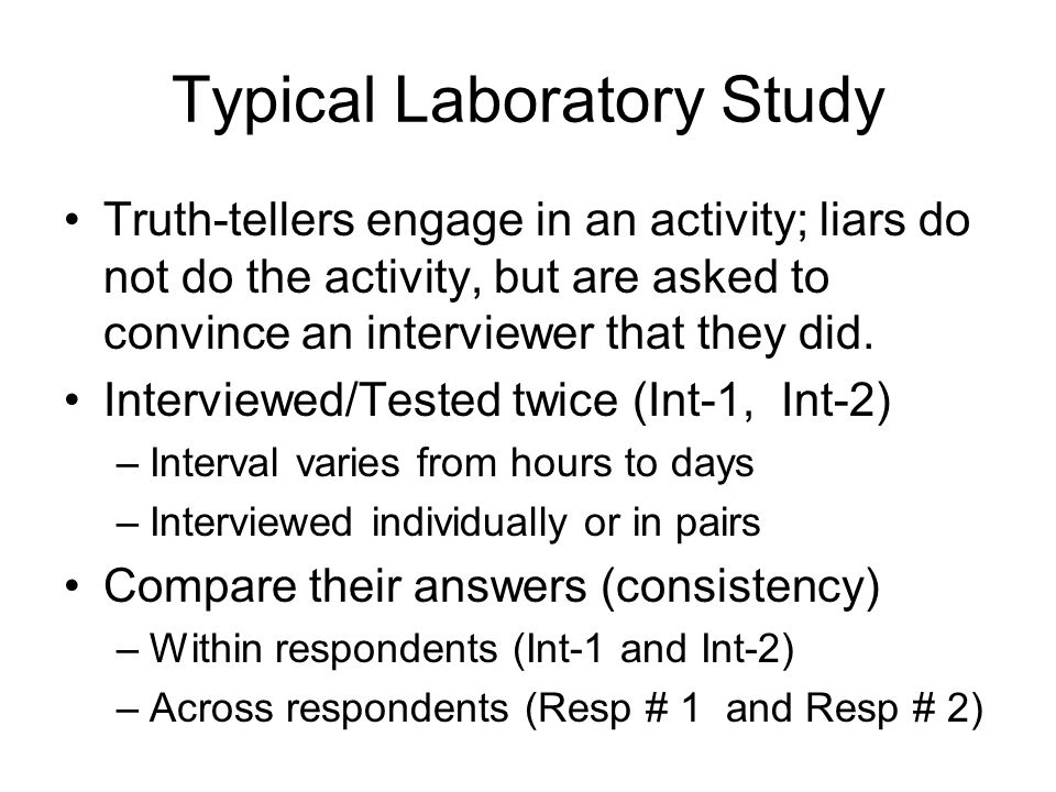 Typical Laboratory Study Truth-tellers engage in an activity; liars do not do the activity, but are asked to convince an interviewer that they did.