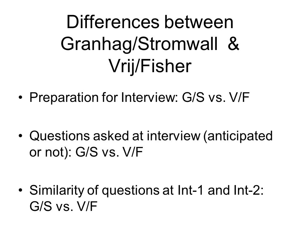 Differences between Granhag/Stromwall & Vrij/Fisher Preparation for Interview: G/S vs.