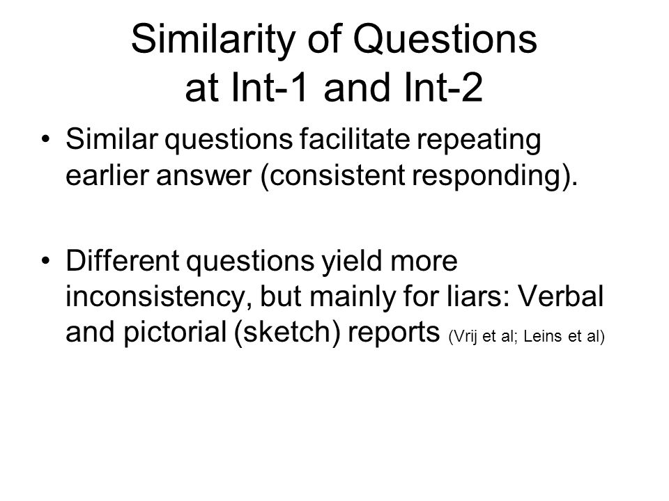 Similarity of Questions at Int-1 and Int-2 Similar questions facilitate repeating earlier answer (consistent responding).