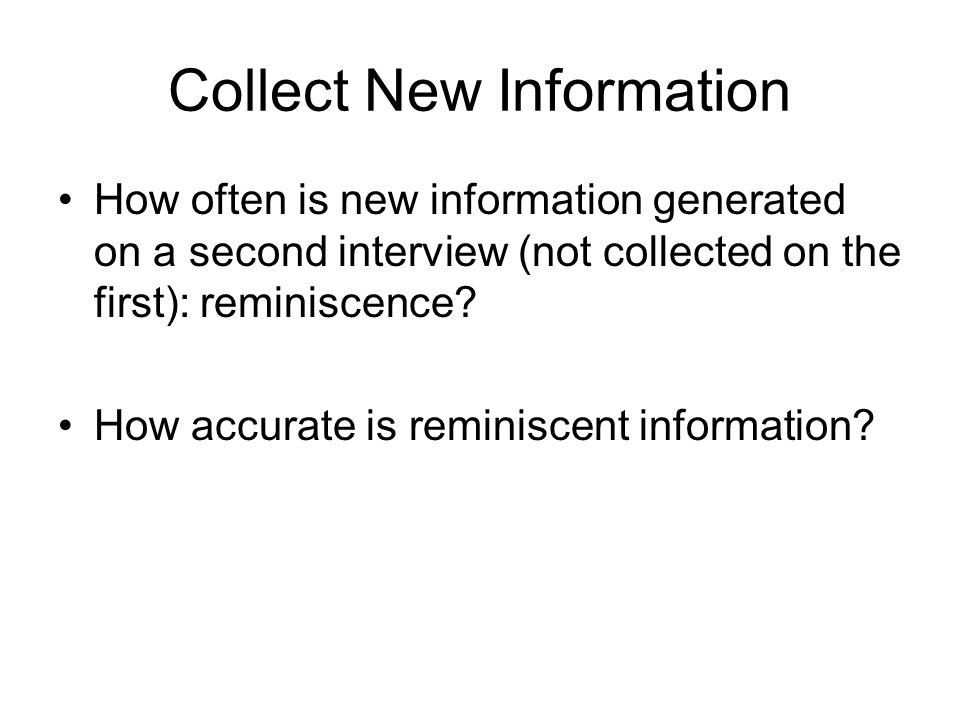 Collect New Information How often is new information generated on a second interview (not collected on the first): reminiscence.