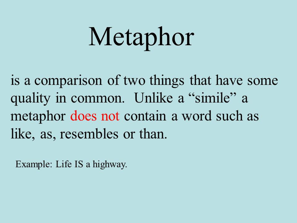 Metaphor is a comparison of two things that have some quality in common.