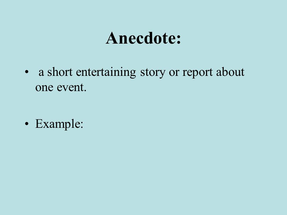 Anecdote: a short entertaining story or report about one event. Example:
