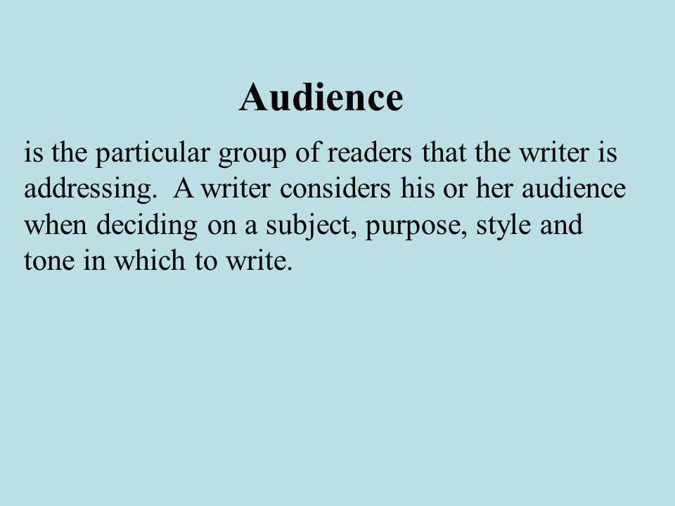 Audience is the particular group of readers that the writer is addressing.