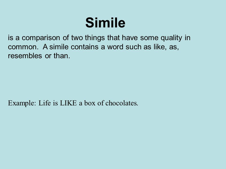 Simile is a comparison of two things that have some quality in common.
