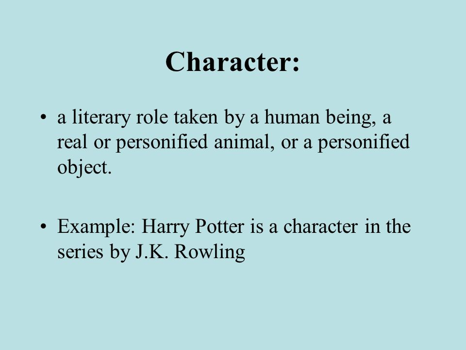 Character: a literary role taken by a human being, a real or personified animal, or a personified object.