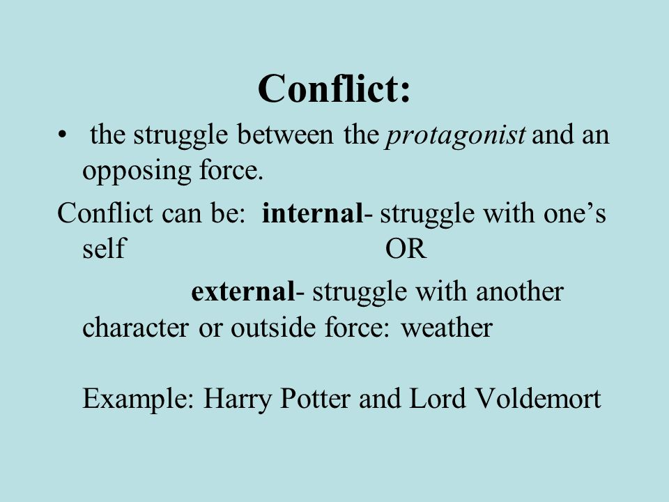Conflict: the struggle between the protagonist and an opposing force.