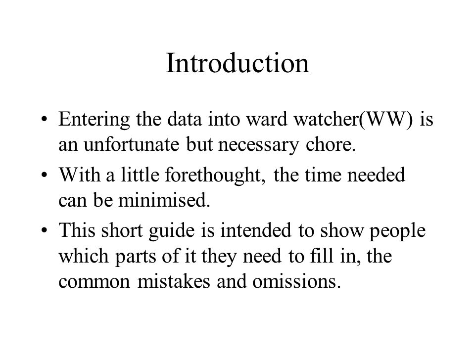 Introduction Entering the data into ward watcher(WW) is an unfortunate but necessary chore.