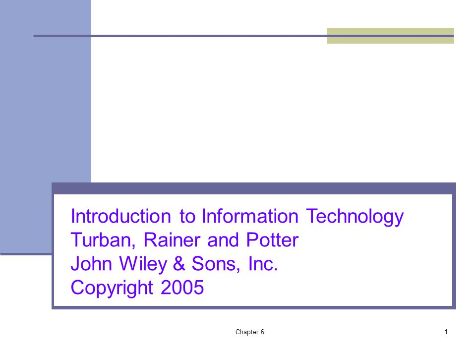 Chapter 61 Introduction to Information Technology Turban, Rainer and Potter John Wiley & Sons, Inc. Copyright 2005