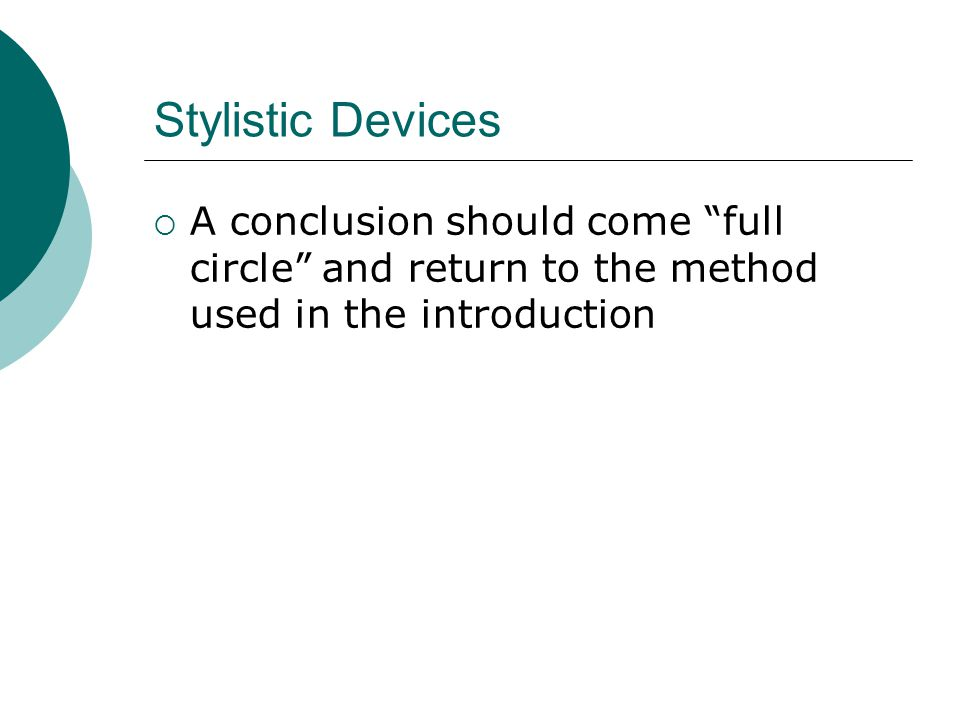 Stylistic Devices  A conclusion should come full circle and return to the method used in the introduction