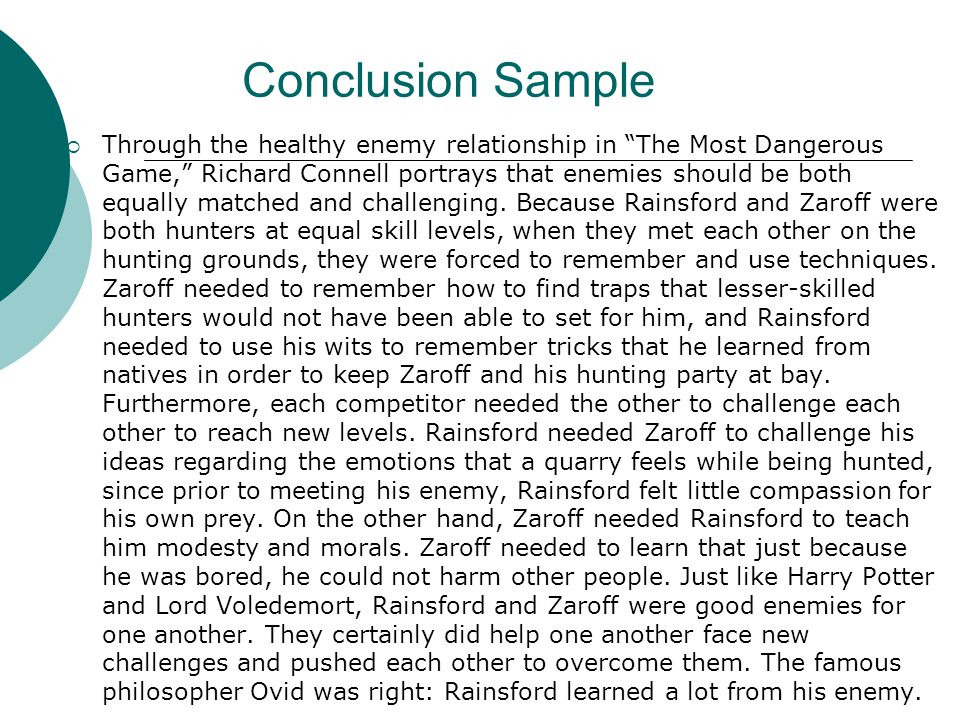 Conclusion Sample  Through the healthy enemy relationship in The Most Dangerous Game, Richard Connell portrays that enemies should be both equally matched and challenging.