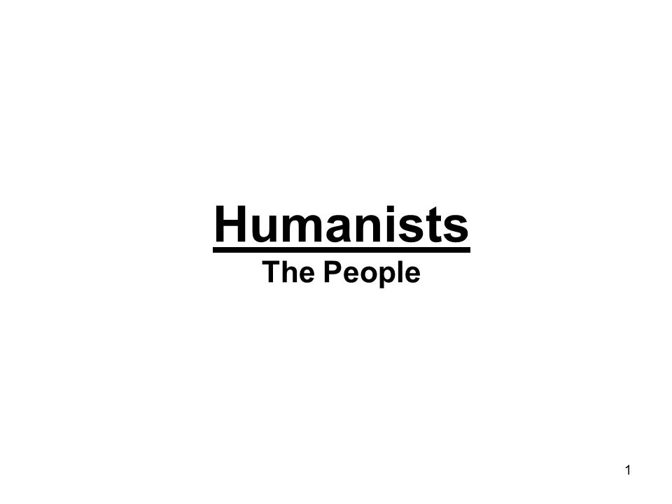1 Humanists The People