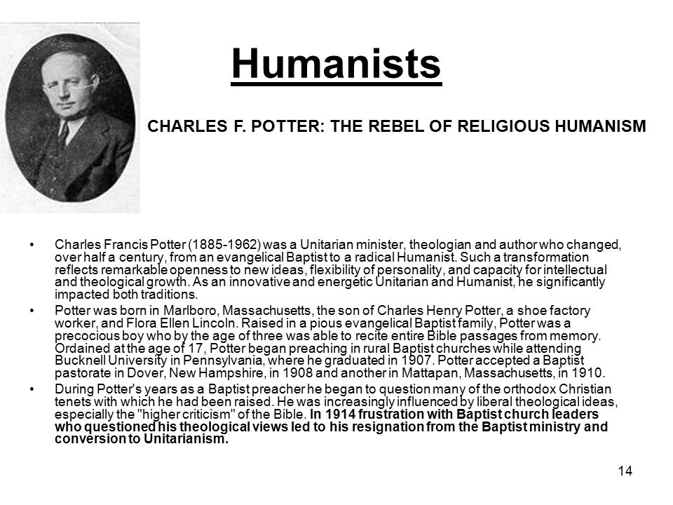 14 Charles Francis Potter (1885-1962) was a Unitarian minister, theologian and author who changed, over half a century, from an evangelical Baptist to a radical Humanist.
