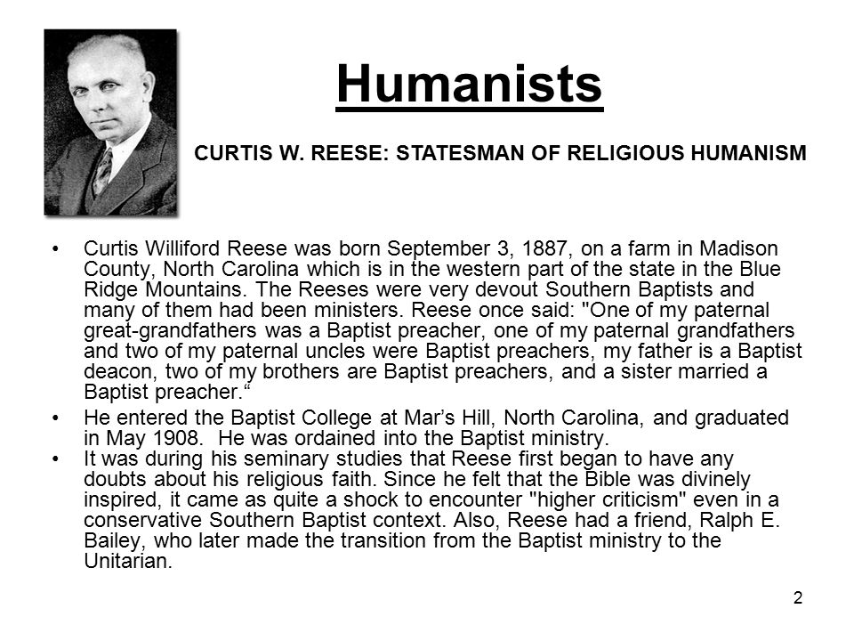 2 Humanists Curtis Williford Reese was born September 3, 1887, on a farm in Madison County, North Carolina which is in the western part of the state in the Blue Ridge Mountains.