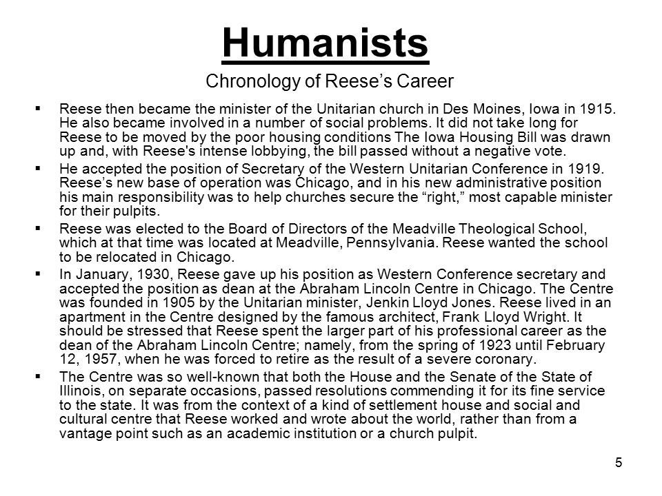 5 Humanists  Reese then became the minister of the Unitarian church in Des Moines, Iowa in 1915.